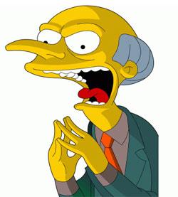 No hay mejor ejemplo del pecado de la avaricia en la mercadotecnia que el Sr. Burns